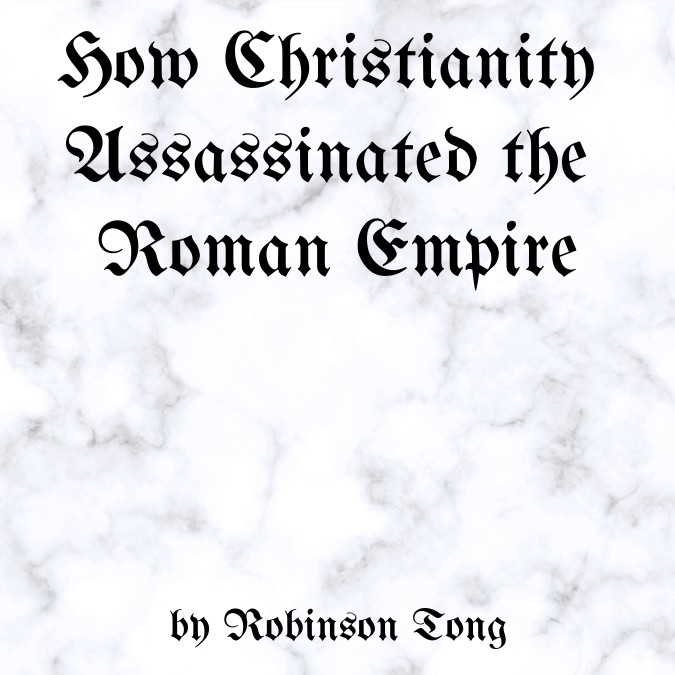 How Christianity Assassinated the Roman Empire