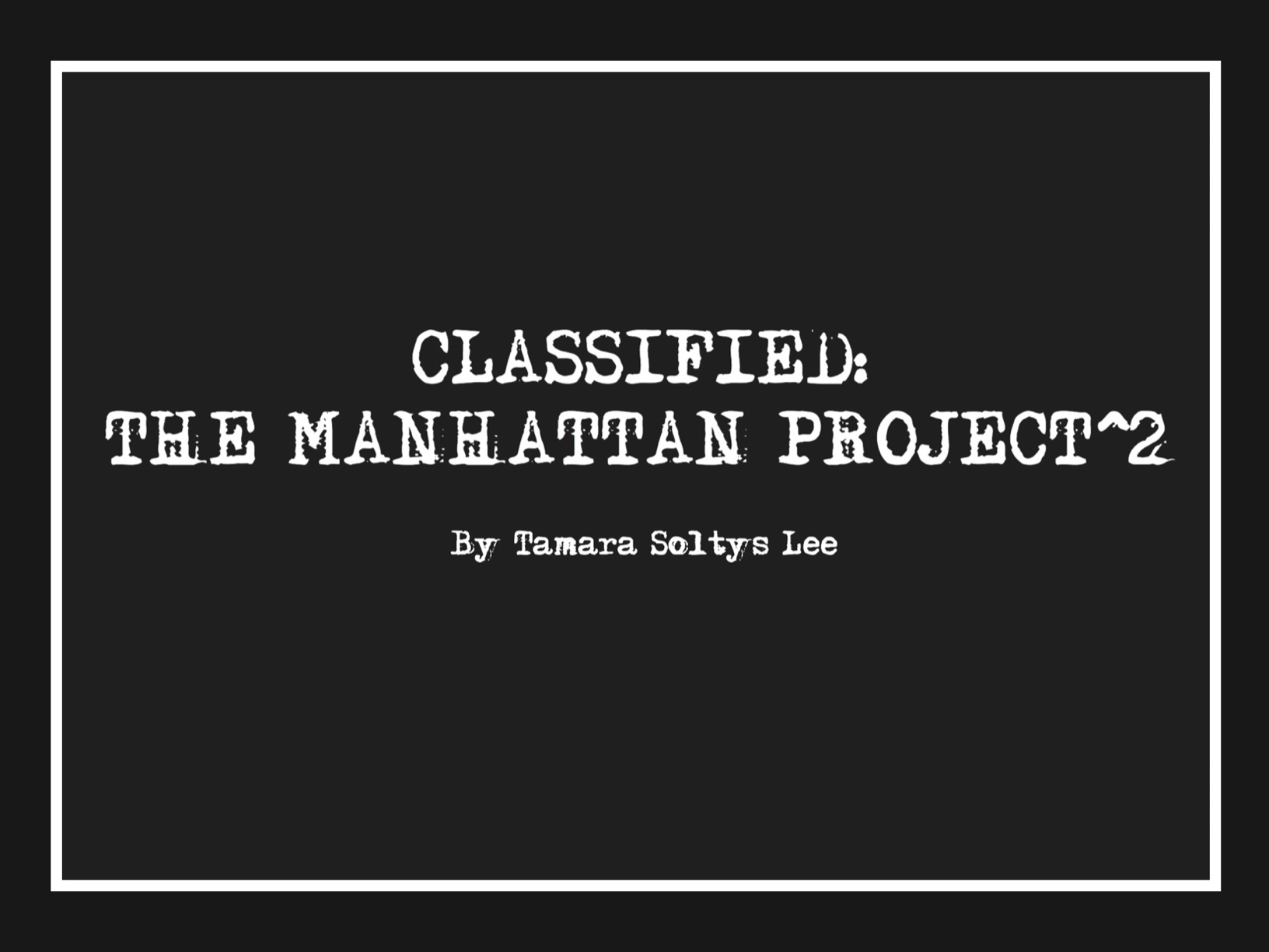 Classified: The Manhattan Project^2