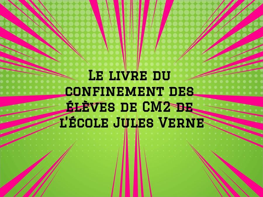 Le livre du confinement des CM2 de l'école Jules Verne