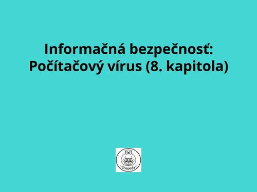 Informačná bezpečnosť:  Počítačový vírus (8. kapitola)