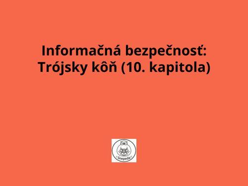 Informačná bezpečnosť:  Trójsky kôň (10. kapitola)