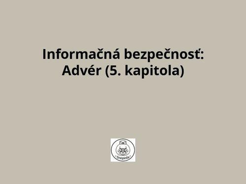 Informačná bezpečnosť: Advér (5. kapitola)