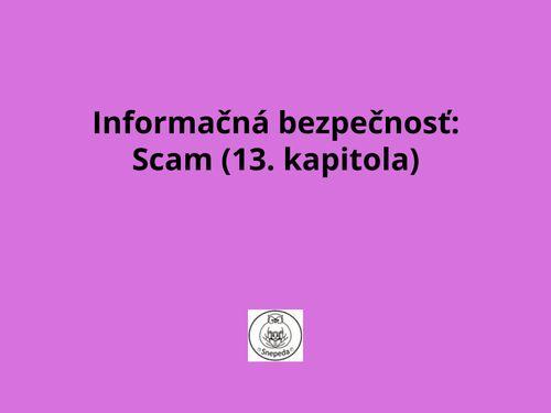 Informačná bezpečnosť:  Scam (13. kapitola)
