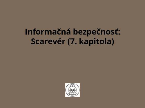 Informačná bezpečnosť:  Scarevér (7. kapitola)