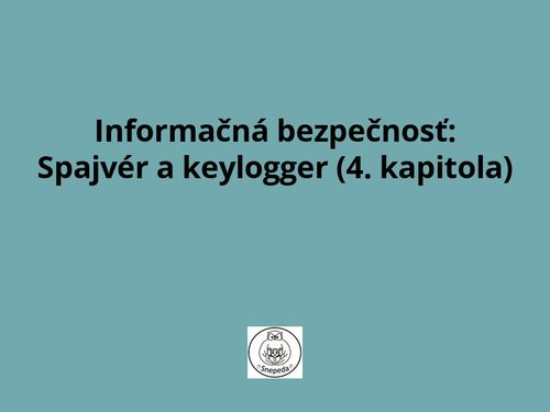 Informačná bezpečnosť: Spajvér a keylogger (4. kapitola)