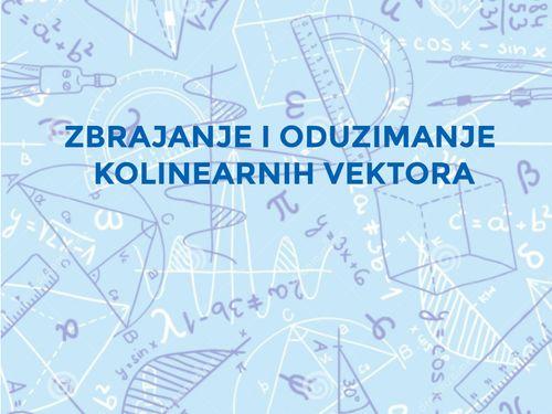 Zbrajanje i oduzimanje kolinearnih vektora (8.d)