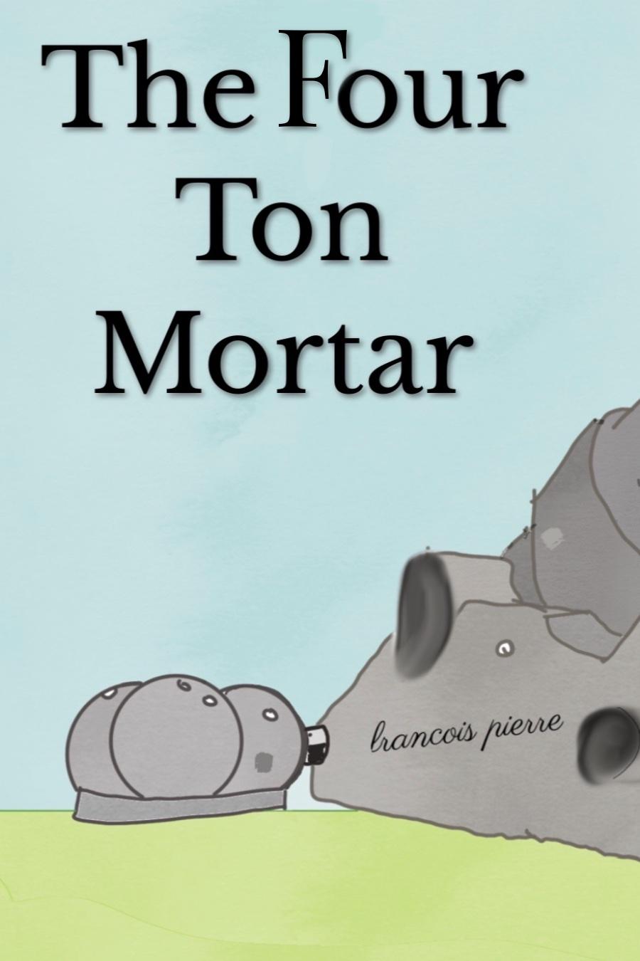 The Four Ton Mortar