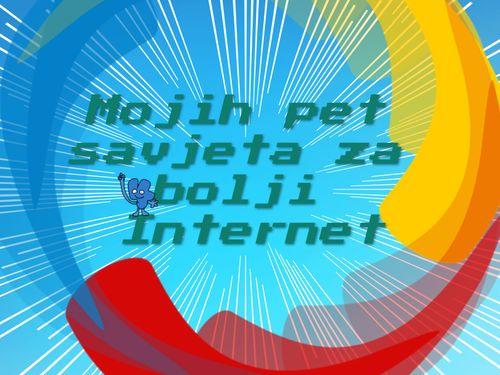 Mojih 5 savjeta za bolji internet