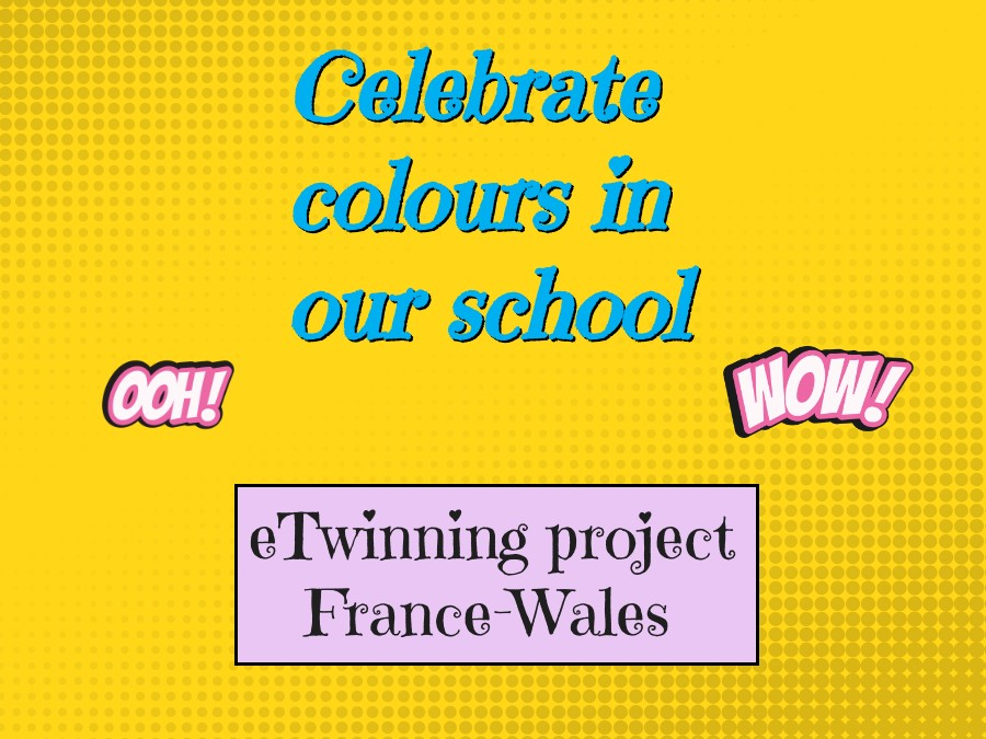 Celebrate colours in our school eTwinning project France- Wales