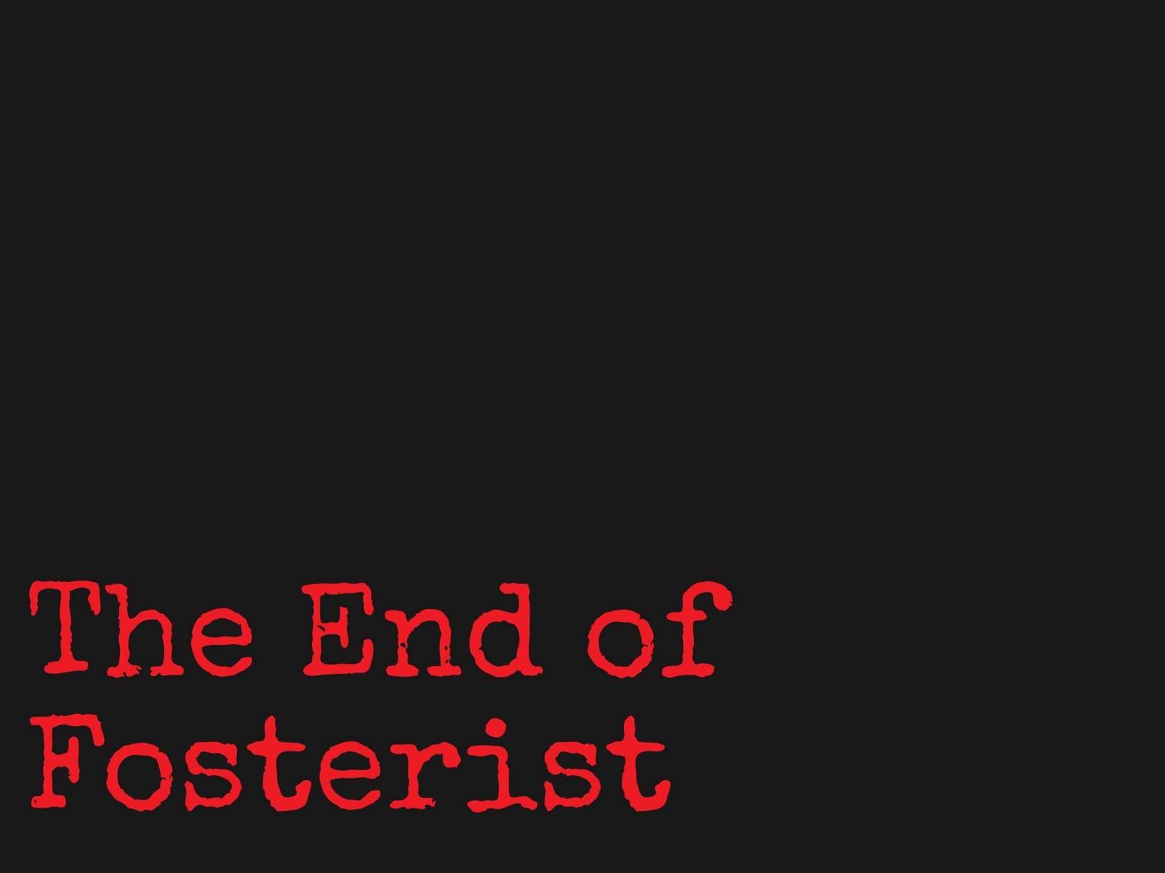 The End Of Fosterist