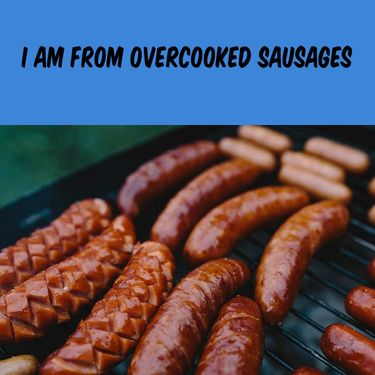 I Am From Overcooked Sausages