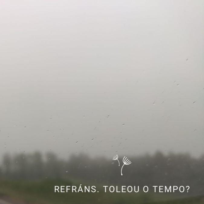 REFRÁNS. TOLEOU O TEMPO?