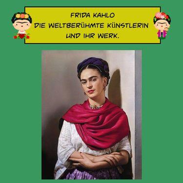 Frida Kahlo: die weltberühmte Künstlerin und ihr Werk.