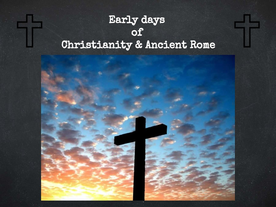 Early days of Christianity & Ancient Rome