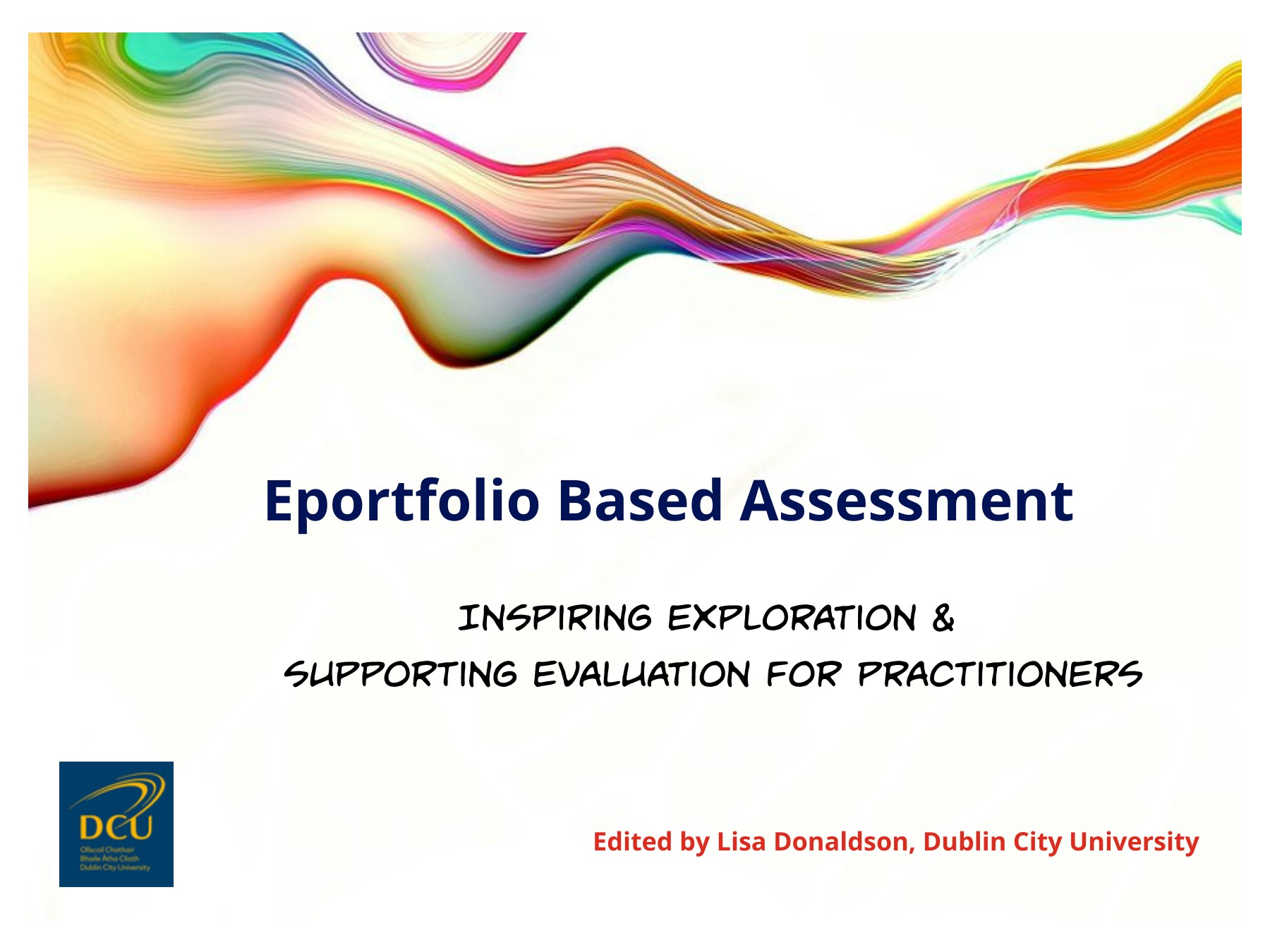 Eportfolio Based Assessment - Inspiring Exploration and Supporting Evaluation for Practitioners