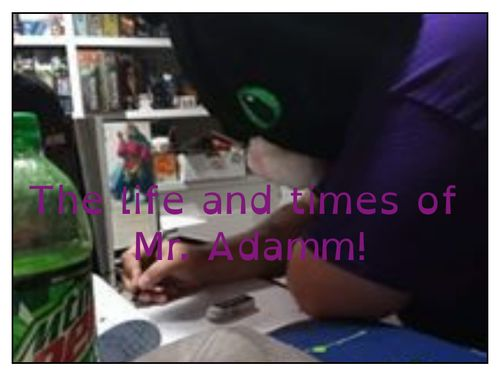 The Life and Times of Mr. Adamm