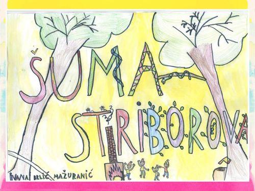 Šuma Striborova - I:B:Mažuranić, učenici 4. a razreda, učiteljica Silvija Marketanović