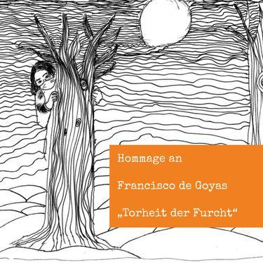 """Hommage an Francisco des Goyas """"Torheit der Furcht"""""""