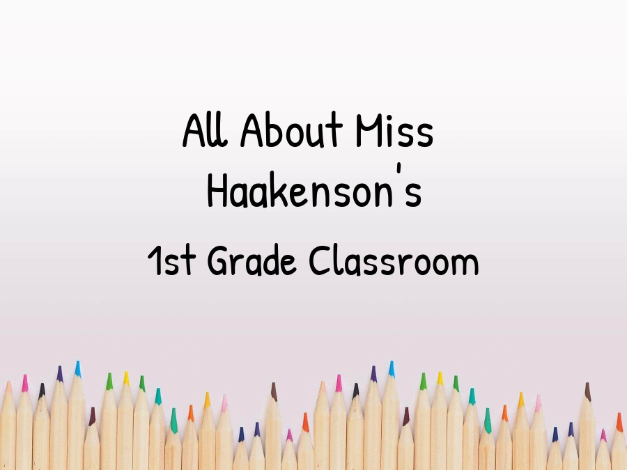 All About Miss Haakenson's 1st Grade Classroom