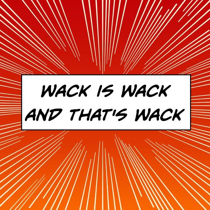 Wack is Wack and That's Wack