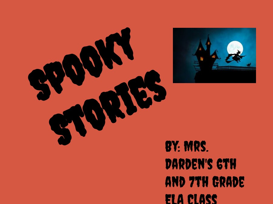 Spooky Stories by Mrs. Darden's 6th & 7th Graders