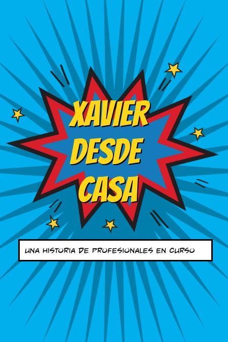 XAVIER DESDE CASA. UNA HISTORIA DE PROFESIONALES EN CURSO.