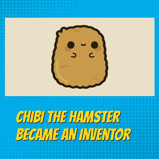 CHIBI THE HAMSTER BECAME AN INVENTOR