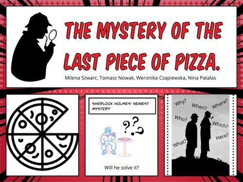 The Mystery of the last piece of pizza.