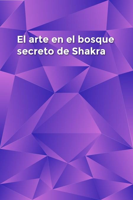 El arte en el bosque secreto de Shakra