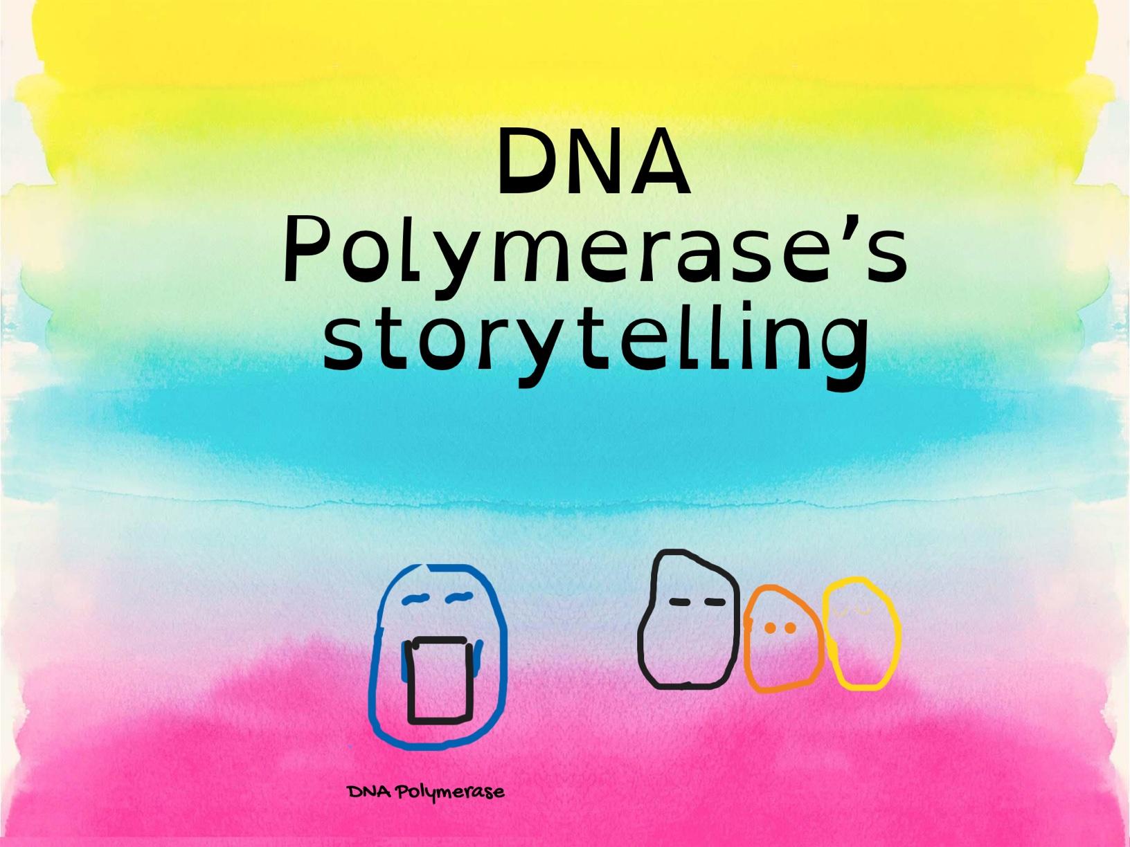 DNA Polymerase's Storytelling