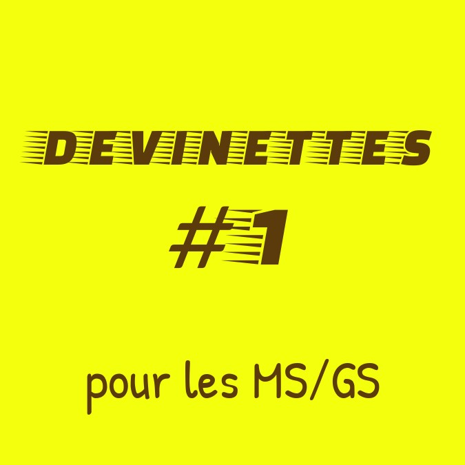 Devinettes pour les MS/GS # 1