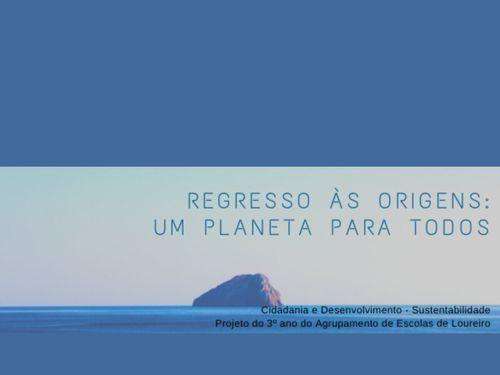 Regresso às origens - um planeta para todos