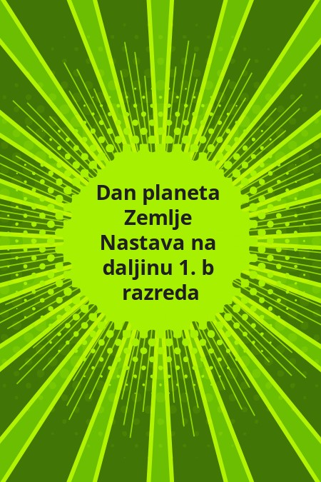 Dan planeta Zemlje - Nastava na daljinu 1. b razreda