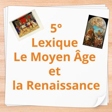 5° Lexique Le Moyen Âge et la Renaissance